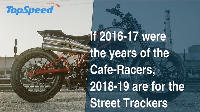If 2016-17 were the years of the Cafe-Racers, 2018-19 are for the Street Trackers
