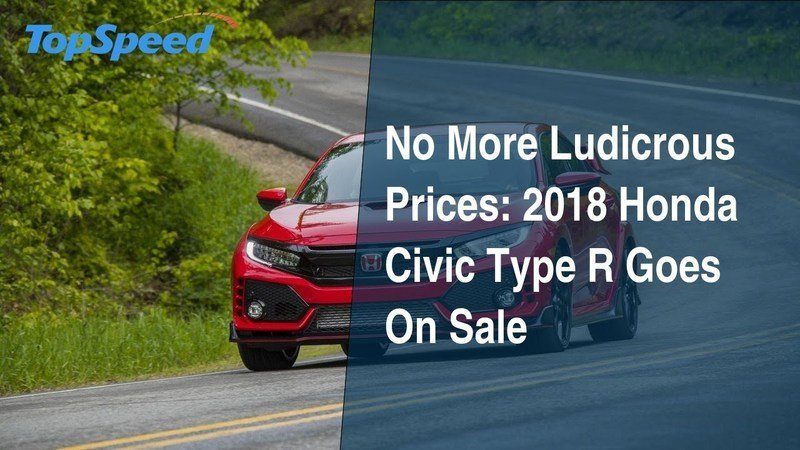No More Ludicrous Prices: 2018 Honda Civic Type R Goes On Sale