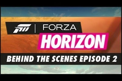 Video: Forza Horizon - Behind The Scenes Episode 2